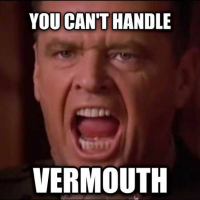 You Can't Handle Vermouth